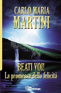 Beati voi! La promessa della felicità - Carlo Maria Martini - copertina