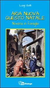 Aria nuova questo Natale. Novena in famiglia - Luigi Galli - copertina