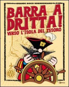 Barra a dritta! Verso l'isola del tesoro. Con CD-ROM - copertina