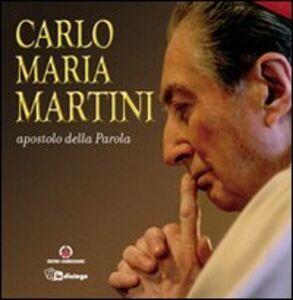 Carlo Maria Martini apostolo della Parola