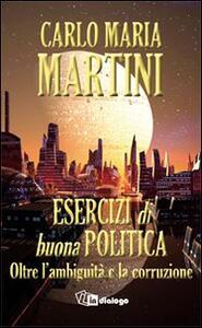 Esercizi di buona politica. Oltre l'ambiguità e la corruzione - Carlo Maria Martini - copertina