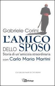 L' amico dello sposo. Storia di un'amicizia straordinaria con Carlo Maria Martini