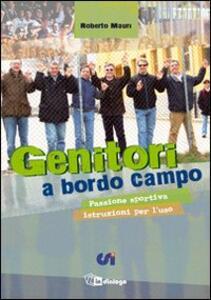 Genitori a bordo campo. Passione sportiva istruzioni per l'uso - Roberto Mauri - copertina