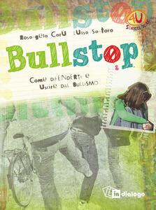 Bullstop. Come difenderti e uscire dal bullismo - Rosangela Carù,Luisa Santoro - copertina