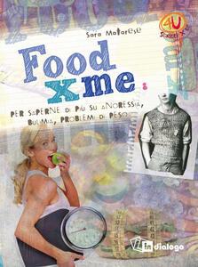 Food X me. Per saperne di più su anoressia, bulimia, problemi di peso - Sara Matarese - copertina