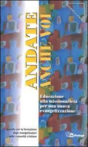 Andate anche voi. Educazione alla missionarietà per una nuova evangelizzazione. Sussidio per la formazione degli evangelizzatori nelle comunità cristiane - copertina