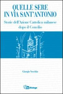 Quelle sere in via sant'Antonio. Storie dell'Azione Cattolica milanese dopo il Concilio - Giorgio Vecchio - copertina