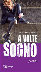A volte sogno - Giulia M. Mattioli - copertina