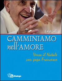 Camminiamo nell'amore. Verso il Natale con papa Francesco