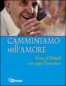 Camminiamo nell'amore. Verso il Natale con papa Francesco - Luigi Galli - copertina