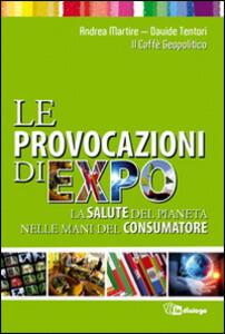 Le provocazioni di Expo. La salute del pianeta nelle mani del consumatore - Davide Tentori,Andrea Martire - copertina
