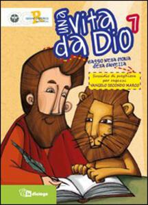 Una vita da Dio. Viaggio nella storia della salvezza. Sussidio di preghiera per ragazzi nel tempo estivo. Vol. 7: Vangelo di Marco. - copertina