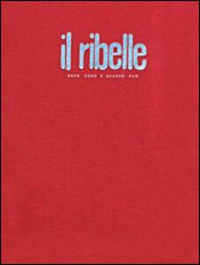 Il ribelle. Esce come e quando può. Nuova edizione anastatica del giornale clandestino (1943-1945)