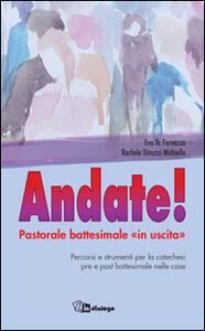 Andate! Pastorale battesimale «in uscita» - Eva Fornezza,Rachele Dinuzzi Michiello - copertina