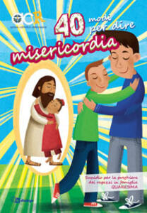 40 modi per dire misericordia. Sussidio per la preghiera dei ragazzi in famiglia - copertina