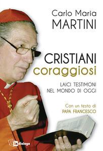 Cristiani coraggiosi. Laici testimoni nel mondo di oggi - Carlo Maria Martini - copertina