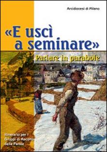 Warholgenova.it «E uscì a seminare». Parlare in parabole. Itinerario per i Gruppi di Ascolto della Parola Image