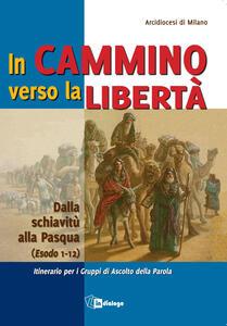 In cammino verso la libertà. Dalla schiavitù alla Pasqua (Esodo 1-12) - copertina