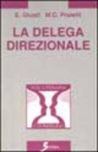 La delega direzionale. Psicologia e metodi per delegare in azienda