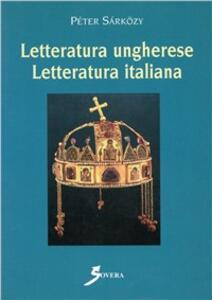 Letteratura ungherese. Letteratura italiana. Momenti e problemi dei rapporti letterari italo-ungheresi - Péter Sárközy - copertina