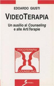 Videoterapia. Un ausilio al counseling e alle artiterapie - Edoardo Giusti - copertina