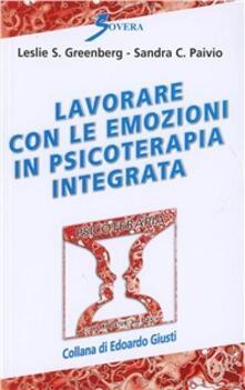 Lavorare con le emozioni in psicoterapia integrata - Leslie S. Greenberg,Sandra C. Paivio - copertina