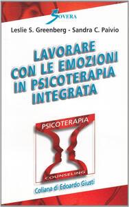 Lavorare con le emozioni in psicoterapia integrata. Con cassetta video - Leslie S. Greenberg,Sandra C. Paivio - copertina
