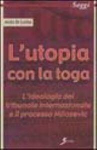 L' utopia con la toga. L'ideologia del tribunale internazionale e il processo Milosevic