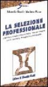 La selezione professionale. Intervista e valutazione delle risorse umane con il modello pluralistico integrato