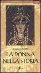 La donna nella storia. Viaggio nei secoli alla scoperta del ruolo della donna