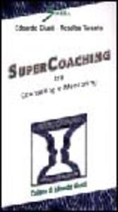 Super coaching. Tra counseling e mentoring - Edoardo Giusti,Rosalba Taranto - copertina