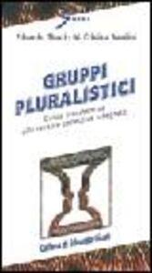Gruppi pluralistici. Guida transteorica alle terapie collettive integrate