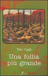 Una follia più grande - Vito Cagli - copertina