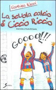 La scuola calcio di Ciccio Riccio - Gianluca Ripani - copertina