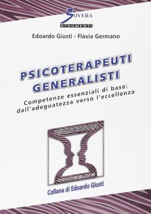 Psicoterapeuti generalisti. Competenze essenziali di base: dall'adeguatezza verso l'eccellenza - Edoardo Giusti,Flavia Germano - copertina