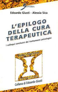 L' epilogo della cura terapeutica. I colloqui conclusivi dei trattamenti psicologici - Edoardo Giusti,Alessia Sica - copertina