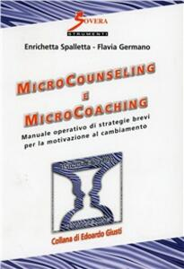 Microcounseling e microcoaching. Manuale operativo di strategie brevi per la motivazione al cambiamento - Enrichetta Spalletta,Flavia Germano - copertina