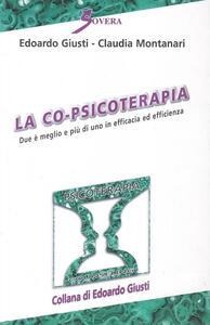 La co-psicoterapia. Due è meglio e più di uno in efficacia ed efficienza - Edoardo Giusti,Claudia Montanari - copertina