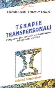 Terapie transpersonali. L'integrazione della spiritualità e della meditazione nei trattamenti pluralistici - Edoardo Giusti,Francesca Carolei - copertina