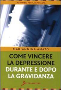 Come vincere la depressione durante e dopo la gravidanza - Mariannina Amato - copertina