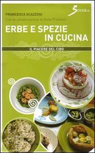 Erbe e spezie in cucina. Ediz. illustrata - Francesca Scazzosi - copertina