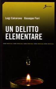 Un delitto elementare - Luigi Calcerano,Giuseppe Fiori - copertina