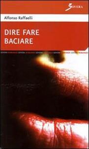 Dire fare baciare - Alfonso Raffaelli - copertina
