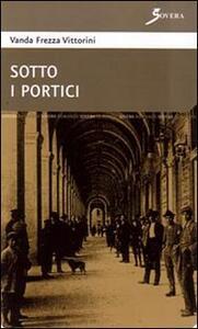 Sotto i portici - Vanda Vittorini Frezza - copertina