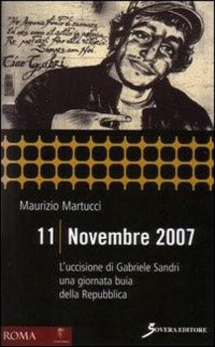 11 novembre 2007. L'uccisione di Gabriele Sandri una giornata buia della Repubblica - Maurizio Martucci - copertina