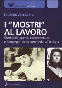 I «mostri al lavoro». Contadini, commendatori ed impiegati all'italiana - Edoardo Zaccagnini - copertina