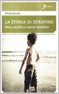 La storia di Serafino. Nato vecchio e morto bambino