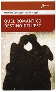 Quel romantico destino dell'Est - Giulia M. Maggì,Massimo Contucci - copertina