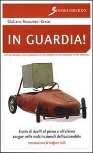 In guardia! Storie di duelli dal primo all'ultimo sangue nelle multinazionali dell'automobile - Giuliano Musumeci Greco - copertina