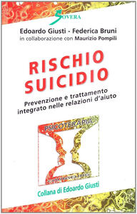 Rischio suicidio. Prevenzione e trattamento integrato nelle relazioni d'aiuto - Edoardo Giusti,Federica Bruni,Maurizio Pompili - copertina
